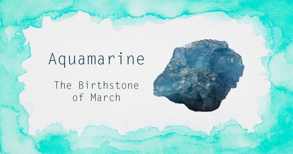 Aquamarine The March Birthstone